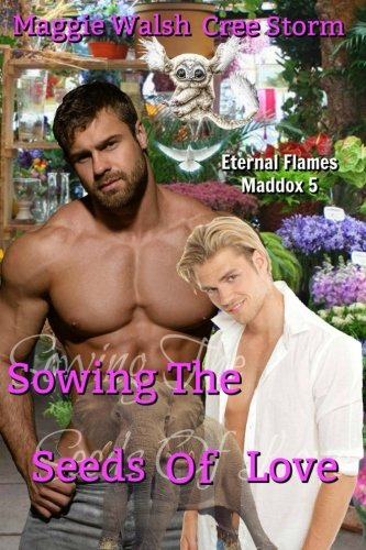 Sowing The Seeds Of Love: Volume 5 (Eternal Flames Maddox)
