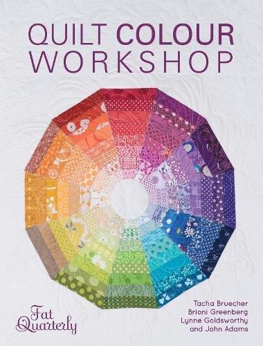 Quilt Colour Workshop: Creative Colour Combinations for Quilters