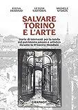 Salvare Torino e l'arte. Storie di interventi per la tutela del patrimonio umano e artistico durante la II guerra mondiale