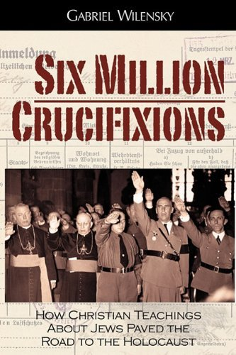 six-million-crucifixions-how-christian-teachings-about-jews-paved-the-road-to-the-holocaust-by-john-