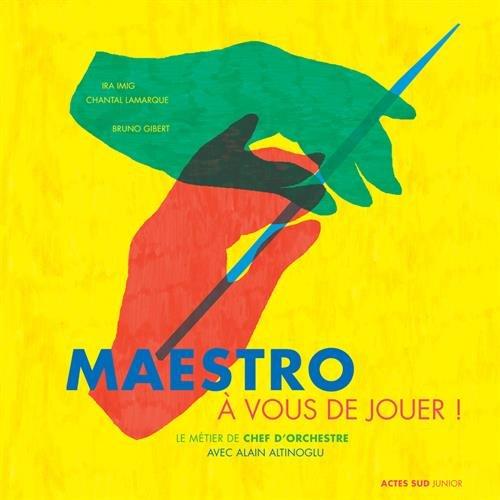 Maestro,  vous de jouer ! : Le mtier de chef d'orchestre