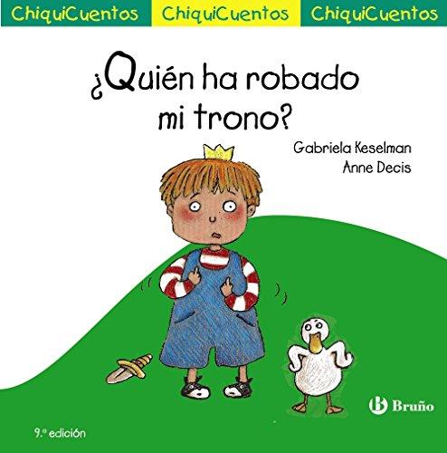 ¿Quién ha robado mi trono? (Castellano - A Partir De 3 Años - Cuentos - Chiquicuentos) por Gabriela Keselman