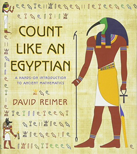 Count Like an Egyptian: A Hands-on Introduction to Ancient Mathematics por David Reimer