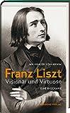 Franz Liszt: Visionär und Virtuose