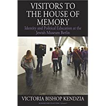 Visitors to the House of Memory: Identity and Political Education at the Jewish Museum Berlin (Museums and Collections)