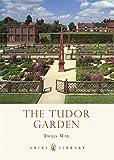 The Tudor Garden: 1485-1603 (Shire Library)