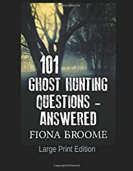 101 Ghost Hunting Questions - Answered: Large Print Edition