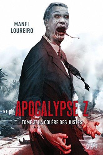 Apocalypse Z, T03 : La colère des justes par Manuel Loureiro