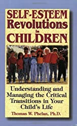Self-Esteem Revolutions in Children: Understanding and Managing the Critical Transitions in Your Child's Life by Thomas W. Phelan PhD (1996-01-01)