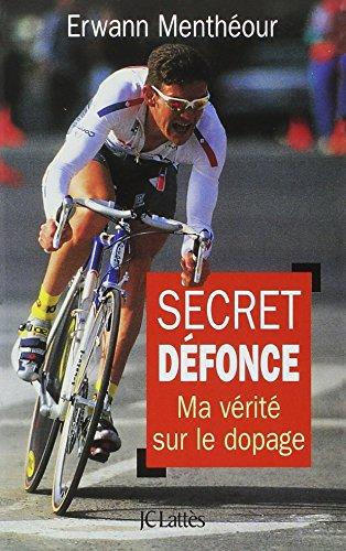 SECRET DEFONCE. Ma vérité sur le dopage