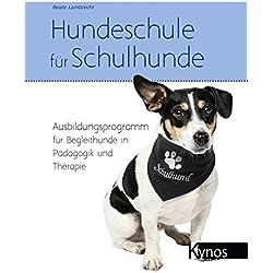 Hundeschule für Schulhunde: Ausbildungsprogramm für Begleithunde in Pädagogik und Therapie
