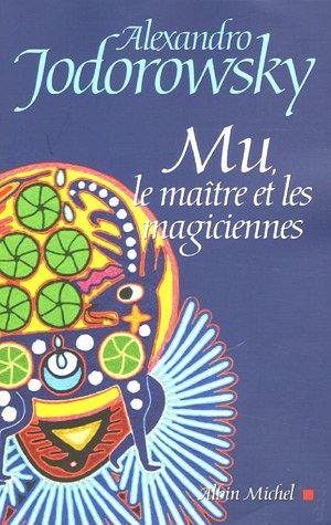 Mu, le maître et les magiciennes par Alexandro Jodorowsky