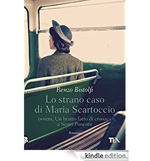 Lo strano caso di Maria Scartoccio: ovvero, Un brutto fatto di cronaca a Sestri Ponente [Edizione Kindle]