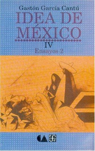 Idea de M'Xico, IV: Ensayos 2 (Vida y Pensamiento de Mexico)