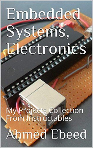 Embedded Systems, Electronics: My Projects Collection From Instructables Epub Descarga gratuita