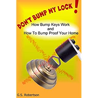 DON'T BUMP MY LOCK!: How Bump Keys Work, and How To Make Your Home Bump Proof