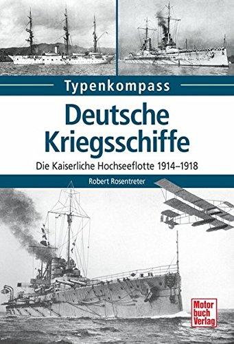 Deutsche Kriegsschiffe: Die Kaiserliche Hochseeflotte 1914-1918 (Typenkompass)