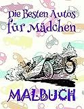 Malbuch Die Besten Autos für Mädchen ✎: Schönes Malbuch für Jungs 4-10 Jahre alt! ✌ (Malbuch Die Besten Autos für Mädchen - A SERIES OF COLORING BOOKS, Band 3)