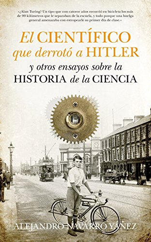 El Científico Que (B4P) Derrotó A Hitler (Ensayo Divulgacion (books)) por Alejandro Navarro Yañez