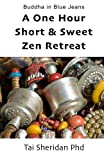 The One Hour Short & Sweet Zen Retreat