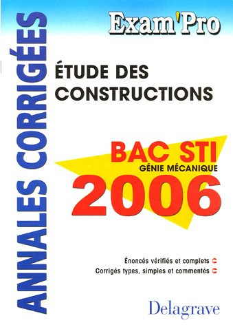 Etude des constructions Bac STI Génie mécanique 2006 : Annales corrigées par N Peyret, A Chabert