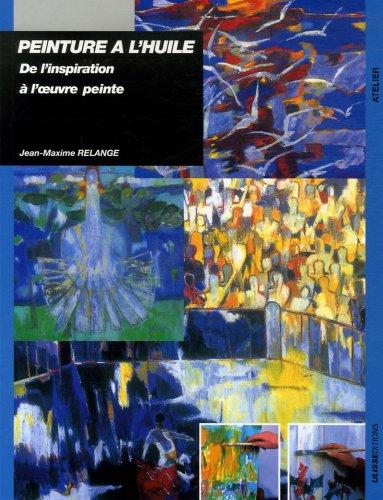Peinture à l'huile : De l'inspiration à l'oeuvre peinte par Jean-Maxime Relange
