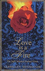 Love Is a Fire: A Sufi's Mystical Journey Home