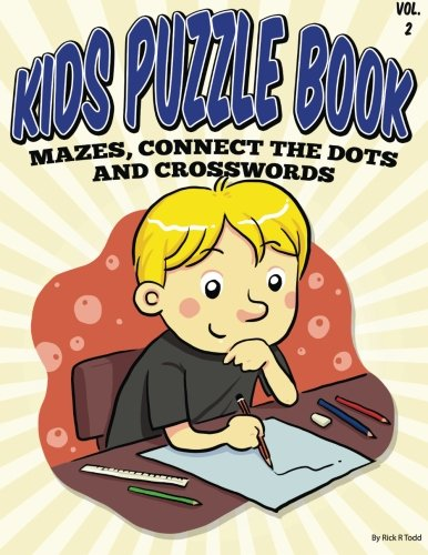 Kids Puzzle Book (Mazes, Connect the Dots and Crosswords): All Ages Coloring Books: Volume 2 (Coloring Books To Train and Relax Toddlers & Children) por Rick R Todd