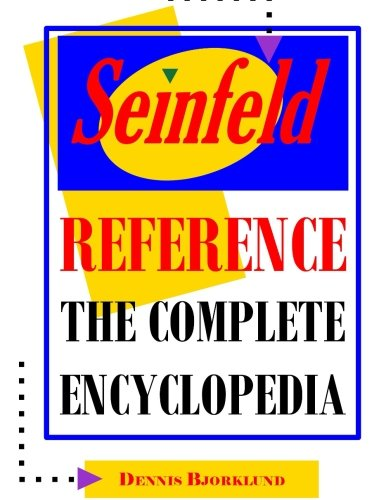 Seinfeld Reference: The Complete Encyclopedia With Biographies, Character Profiles & Episode Summaries