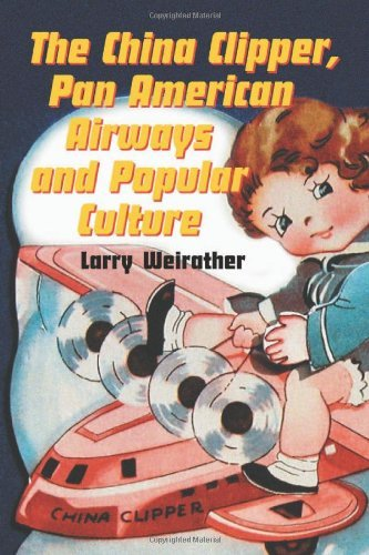 China Clipper, Pan American Airways And Popular Culture by Larry Weirather (2006-12-07)