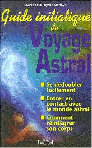 Guide initiatique du voyage astral par Laurent-H-R Ryder-Merlhyn