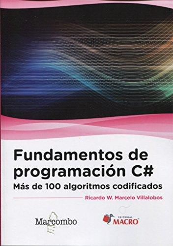 Fundamentos de programación C#: Más de 100 algoritmos codificados por Ricardo Walter Marcelo Villalobos