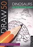 Draw 50 Dinosaurs and Other Prehistoric Animals (Draw 50)