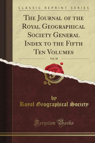 The Journal of the Royal Geographical Society General Index to the Fifth Ten Volumes, Vol. 30 (Classic Reprint) por Royal Geographical Society