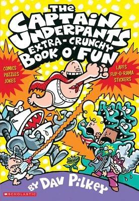 Captain Underpants' Extra-Crunchy Book O'Fun!
