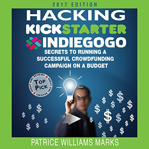 Hacking-Kickstarter-Indiegogo-2017-Edition-How-to-Raise-Big-Bucks-in-30-Days