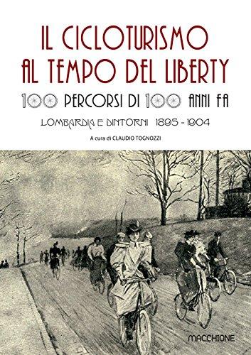 Il cicloturismo al tempo del Liberty. 100 percorsi di 100 anni fa. Lombardia e dintorni 1895-1904