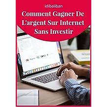 Comment gagner de l'argent sur internet sans investir (French Edition)
