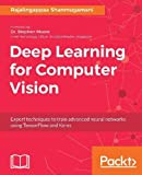 Deep Learning for Computer Vision: Expert techniques to train advanced neural networks using TensorFlow and Keras