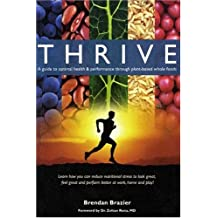 Thrive: A Guide to Optimal Health & Performance Through Plant-Based Whole Foods