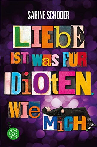 Liebe ist was für Idioten. Wie mich. von [Schoder, Sabine]