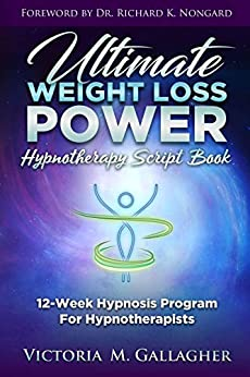 Ultimate Weight Loss Power Hypnotherapy Script Book: 12-Week Hypnosis Program For Hypnotherapists (English Edition) van [Gallagher, Victoria]