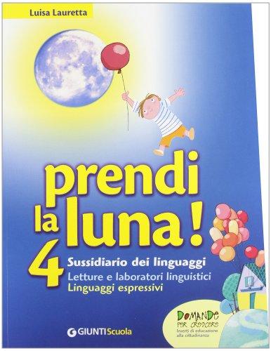 Prendi la luna. Sussidiario dei linguaggi. Per la 4 classe elementare