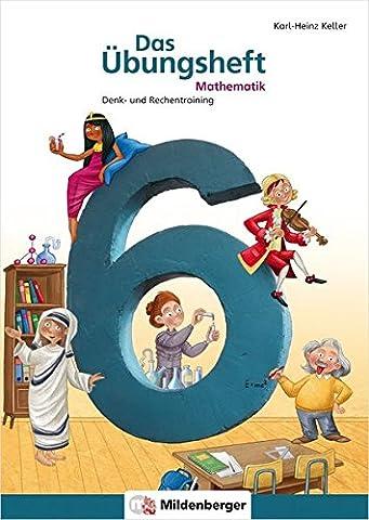 Das Übungsheft Mathematik 6: Denk- und Rechentraining, Klasse 6