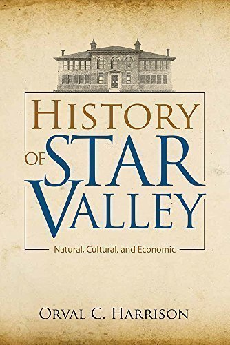 history-of-star-valley-natural-cultural-and-economic-by-orval-c-harrison-2015-08-01