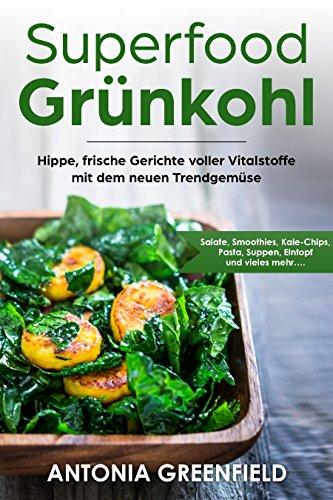 Superfood Grünkohl: Hippe, frische Gerichte voller Vitalstoffe mit dem neuen Trendgemüse: Salate, Smoothies, Kale-Chips, Pasta, Suppen, Eintopf und vieles mehr.... Salat-chip