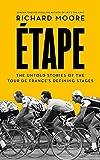Etape The Untold Stories of the Tour De France's Defining Stages