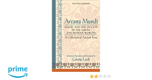 Arcana Mundi: Magic and the Occult in the Greek and Roman