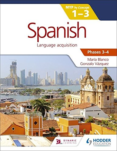 Spanish for the IB MYP 1-3 Phases 3-4 par María Blanco