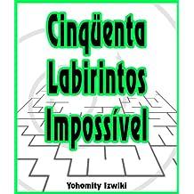 Cinqüenta Labirintos Impossível (Portuguese Edition)